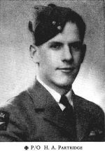 Photo of Henry Partridge – Partridge, Henry Albert - Pilot Officer. Born 19th March, 1920, at Humboldt, Sask. Educated at Norquay, Sask., and Rossburn, Man. Entered the service of the Bank 2nd August, 1939. Served at Watson, Sask. Enlisted 7th April, 1941, from that branch in R.C.A.F. Sergeant Pilot in January, 1942; Flight Sergeant 1st February, 1943; Pilot Officer 26th February, 1943. Trained at Brandon, Man., Edmonton, Alta., Boundary Bay, B.C., and Claresholm, Alta. Overseas in January, 1942. Attached to 83 Squadron, R.A.F. Made 26 operational sorties over enemy-occupied territory, including Bremen, Essen, Berlin, Cologne, Hamburg, Turin, Lorient and St. Nazaire. Awarded Permanent Pathfinder Force Badge by 83 Squadron.  Missing after air operations on 5th March, 1943, when the Lancaster bomber of which he was pilot failed to return from a raid on Essen. Officially presumed dead 19th February, 1944. From a memorial booklet prepared by the Canadian Bank of Commerce.
