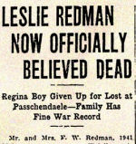 Newspaper Clipping – Pte. Leslie Gould Redman was born in Hopton, Suffolk, England. He enlisted in the 152nd Battalion C.E.F. at Weyburn, Saskatchewan, on February 28th, 1916. His brother George Henry Redman, 118093, Fort Garry Horse, died as a result of his military service on April 1st, 1918.  Redman's other two brothers, Eric Francis Redman, 551420, and Russell Redman, 427880, survived the war.