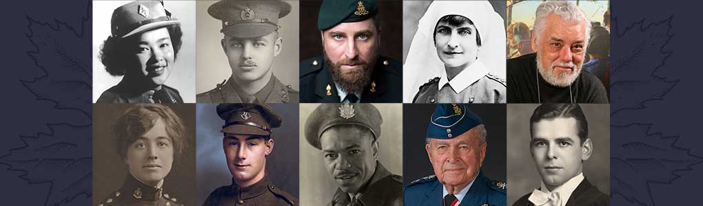 Top Row – Private Laura Wong (Teresa Bradford / Chinese Canadian Military Museum); Lieutenant Lindsay Drummond (Royal Military College of Canada); Sergeant Mathieu Bussières (Marie France L'Ecuyer); Nursing Sister Jessie Scott (Library and Archives Canada); Private Edward Zuber (Bernard Clark Photography). Bottom Row – Nursing Sister Christine MacDonald (Bev Murphy and Island Studies Press); Sergeant Thomas Ricketts, VC (The Rooms Provincial Archives); Rifleman Lester Brown (The Brown Family); Major-General Richard Rohmer (National Defence and Canadian Armed Forces); Flying Officer Paul Roche (The Roche Family)
